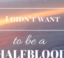 Look, I didn't want to be a Halfblood- Percy Jackson- Purple Sky Sticker