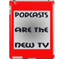 Podcasts Are The New TV funny nerd geek geeky iPad Case/Skin