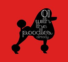 Oi With The Poodles Already Womens Fitted T-Shirt