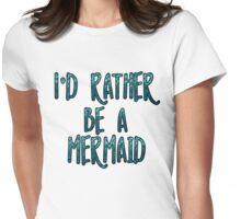 I'd Rather Be A Mermaid Womens Fitted T-Shirt
