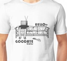 - Hello, TV! and Goodbye, brains! Unisex T-Shirt