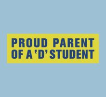 PROUD PARENT OF A 'D' STUDENT by tinybiscuits