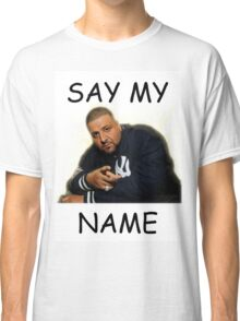 Say My Name - DJ Khaled Classic T-Shirt