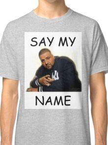 Say My Name - DJ Khaled Classic T-Shirt