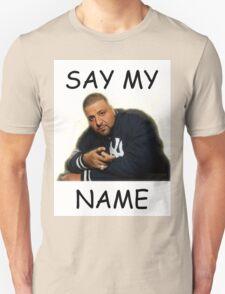 Say My Name - DJ Khaled Unisex T-Shirt