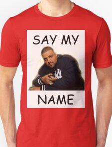 Say My Name - DJ Khaled T-Shirt
