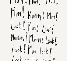 Mum, Mummy! LOOK! by twisteddoodles