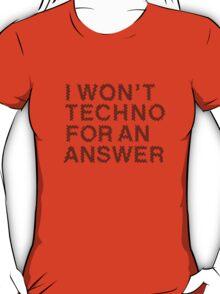 I Won't Techno for an Answer II T-Shirt
