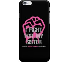 I Fight Breast Cancer Awareness - Sister iPhone Case/Skin