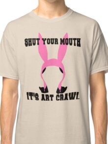 Top Seller - Louise Belcher: Shut Your Mouth it's Art Crawl (version one) Classic T-Shirt