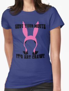 Louise Belcher: Shut Your Mouth it's Art Crawl (version one) Womens Fitted T-Shirt