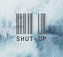 Shut Up by ohmyglob