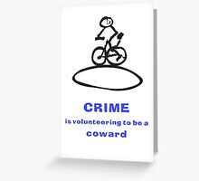 Crime Is Volunteering To Be A Coward Greeting Card