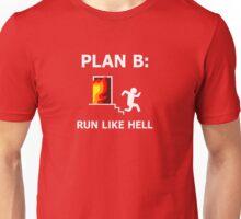 Plan B: Run Like Hell! Unisex T-Shirt