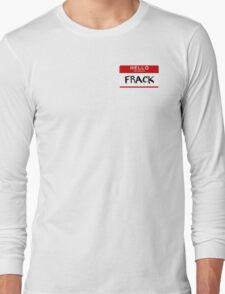 Hi Ladies, I'm Frack. Long Sleeve T-Shirt