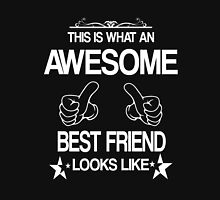 This Is What An Awesome Best Friend Looks Like Unisex T-Shirt