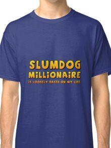 Slumdog Millionaire (is loosely based on my life) Classic T-Shirt