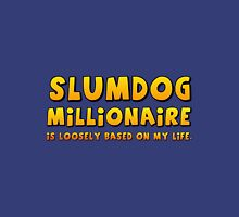 Slumdog Millionaire (is loosely based on my life) Unisex T-Shirt