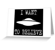 X-Files - I Want To Believe (white text) Greeting Card
