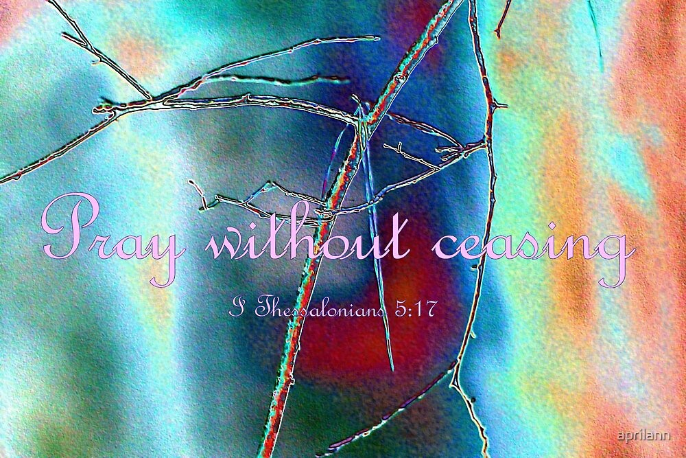 Pray Without Ceasing by aprilann