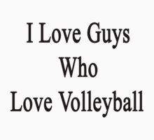 I Love Guys Who Love Volleyball by supernova23