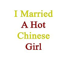 I Married A Hot Chinese Girl Photographic Print