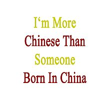 I'm More Chinese Than Someone Born In China Photographic Print