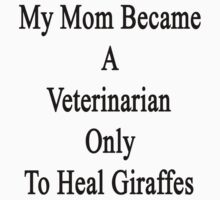 My Mom Became A Veterinarian Only To Heal Giraffes by supernova23