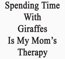 Spending Time With Giraffes Is My Mom's Therapy by supernova23