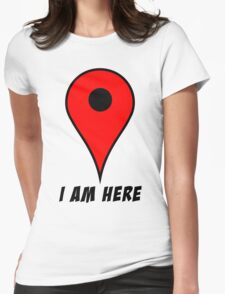 I am HERE Womens Fitted T-Shirt
