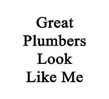 Great Plumbers Look Like Me Photographic Print