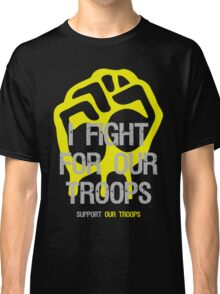 I Fight - Support For Our Troops Classic T-Shirt