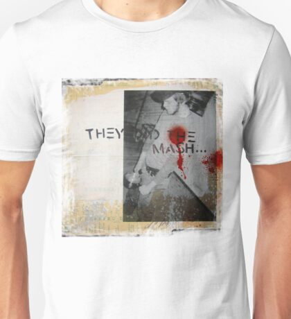 they did the mash Unisex T-Shirt