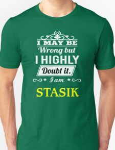 STASIK I May Be Wrong But I Highly Doubt It I Am - T Shirt, Hoodie, Hoodies, Year, Birthday T-Shirt