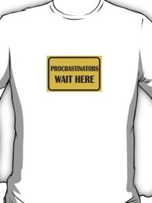 Procrastinators wait here T-Shirt