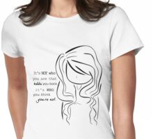 It's not who you are that holds you back, it's who you think you're not.   Womens Fitted T-Shirt