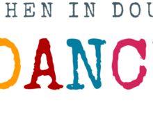 When in Doubt - Dance Sticker