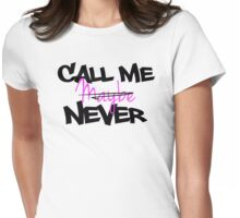 Call Me Maybe Never Womens Fitted T-Shirt