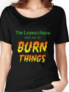 The Leprechaun Tells Me to Burn Things Women's Relaxed Fit T-Shirt