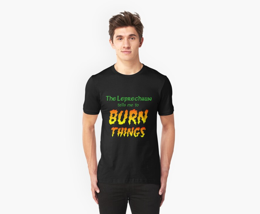 The Leprechaun Tells Me to Burn Things by shirtypants