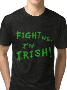 Fight Me, I'm Irish! Tri-blend T-Shirt