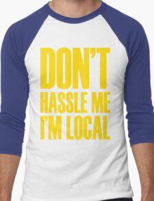DON'T HASSLE ME, I'M LOCAL Men's Baseball ¾ T-Shirt