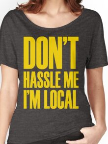 DON'T HASSLE ME, I'M LOCAL Women's Relaxed Fit T-Shirt