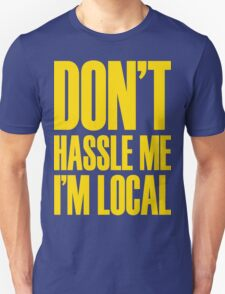 DON'T HASSLE ME, I'M LOCAL T-Shirt