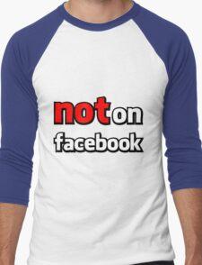 NOT on Facebook Men's Baseball ¾ T-Shirt