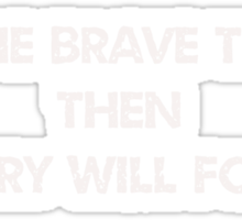 Do The Brave Thing Sticker