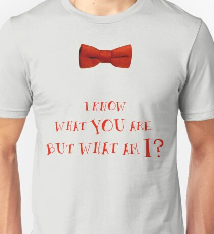 I Know What You Are, But What Am I? Unisex T-Shirt