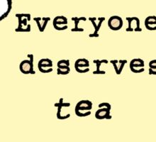 Everyone deserves tea! Sticker