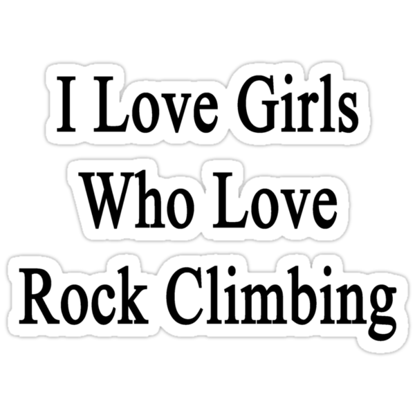 I Love Girls Who Love Rock Climbing by supernova23