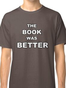The Book Was Better Classic T-Shirt